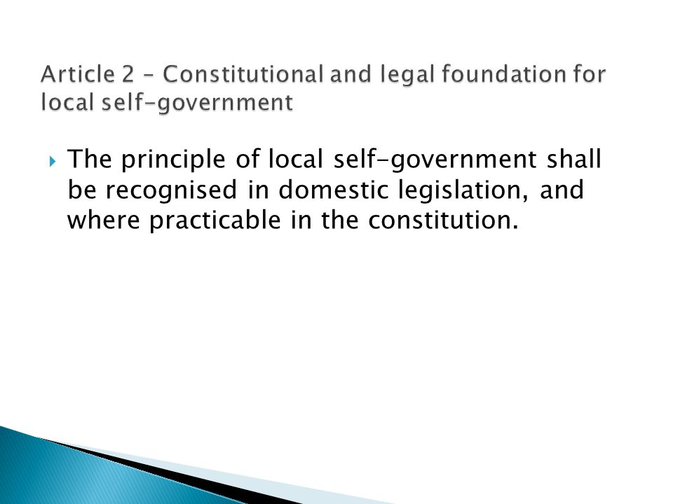  The principle of local self-government shall be recognised in domestic legislation, and where practicable in the constitution.