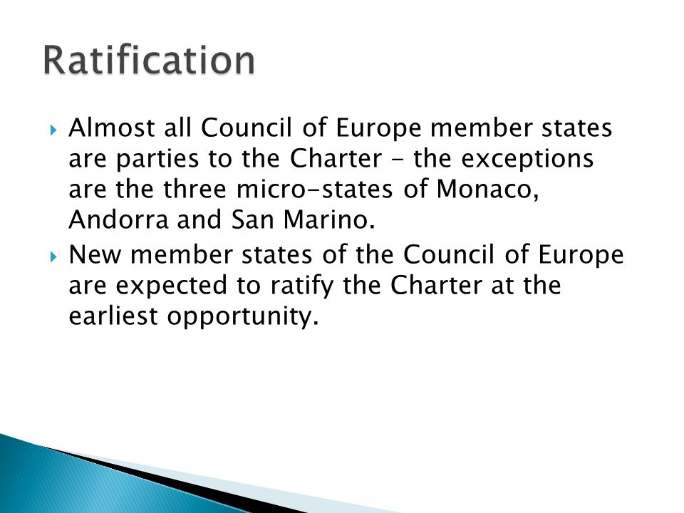  Almost all Council of Europe member states are parties to the Charter - the exceptions are the three micro-states of Monaco, Andorra and San Marino.