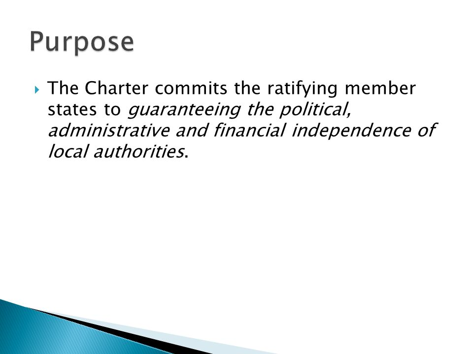  The Charter commits the ratifying member states to guaranteeing the political, administrative and financial independence of local authorities.