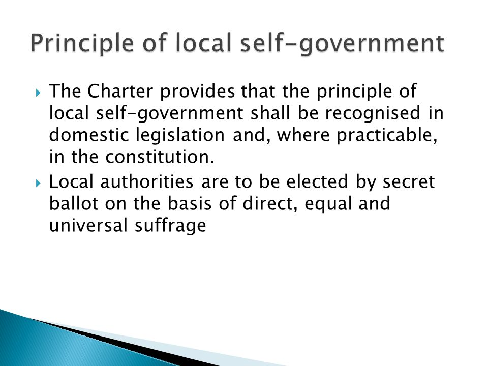  The Charter provides that the principle of local self-government shall be recognised in domestic legislation and, where practicable, in the constitution.