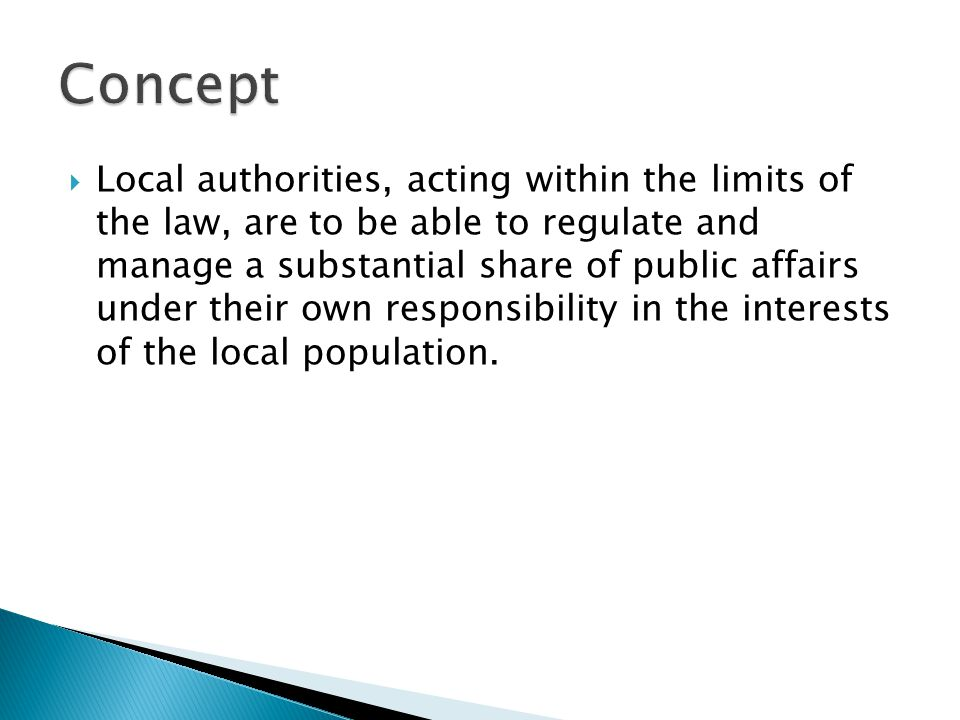  Local authorities, acting within the limits of the law, are to be able to regulate and manage a substantial share of public affairs under their own