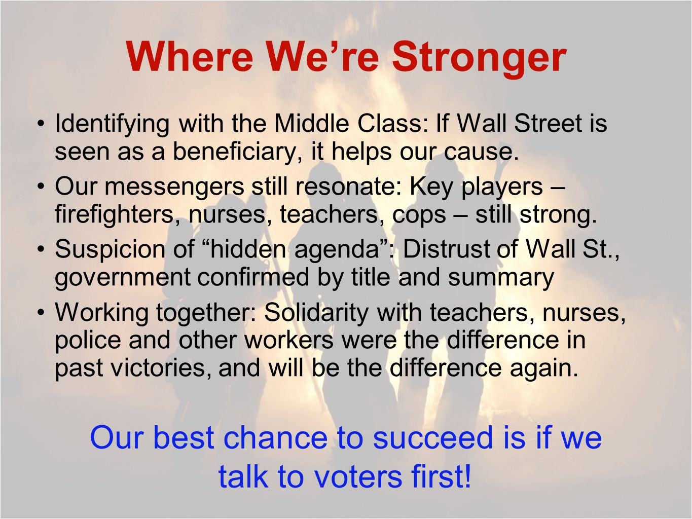 Where We're Stronger Identifying with the Middle Class: If Wall Street is seen as a beneficiary, it helps our cause.