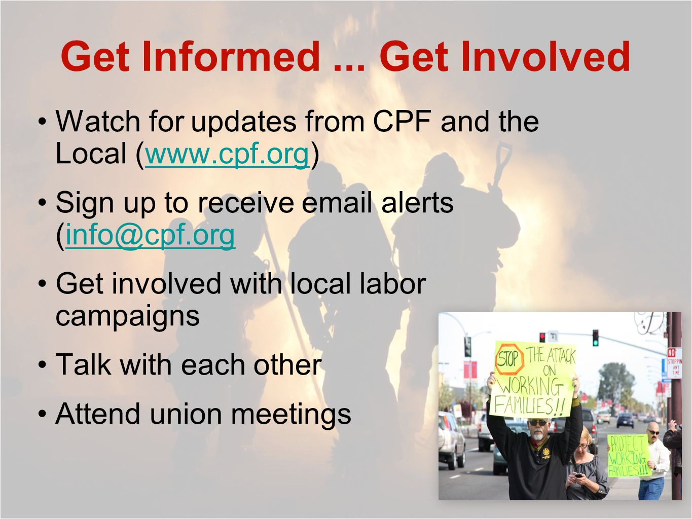 Get Informed... Get Involved Watch for updates from CPF and the Local (www.cpf.org)www.cpf.org Sign up to receive email alerts (info@cpf.orginfo@cpf.o