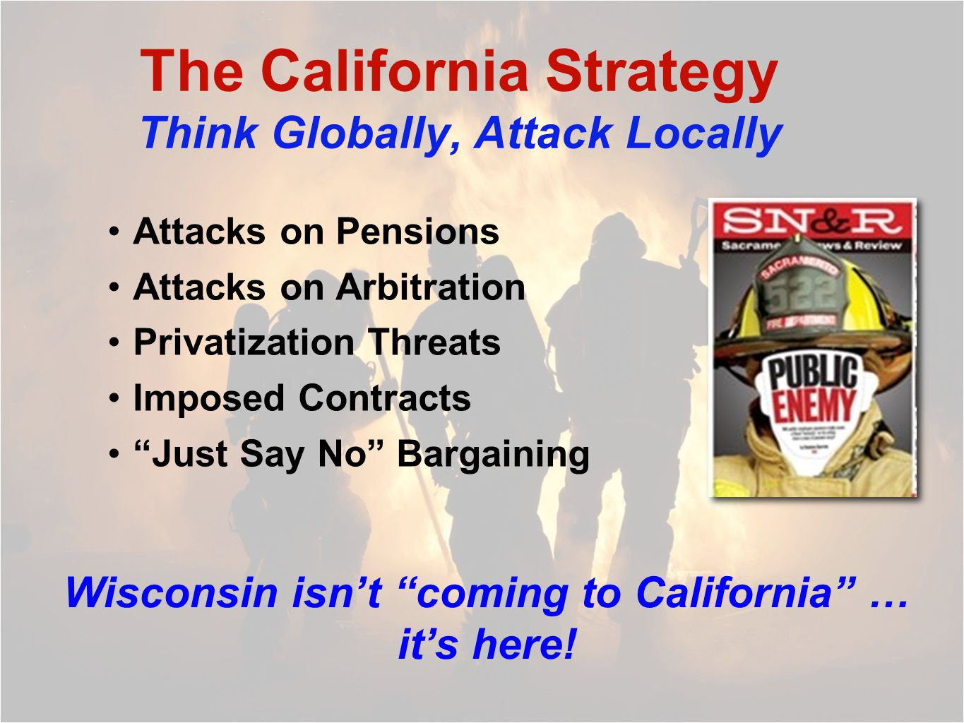 Alliance for a Better California Labor-backed coalition, headed by CPF, CTA, SEIU United public-private sector labor involvement The coalition is the same one that beat Prop.