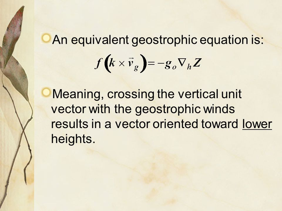 An equivalent geostrophic equation is: Meaning, crossing the vertical unit vector with the geostrophic winds results in a vector oriented toward lower