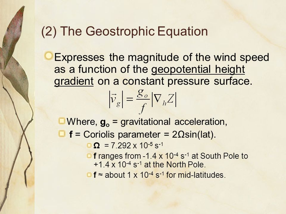 (2) The Geostrophic Equation Expresses the magnitude of the wind speed as a function of the geopotential height gradient on a constant pressure surfac