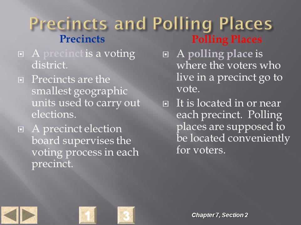 Precincts  A precinct is a voting district.