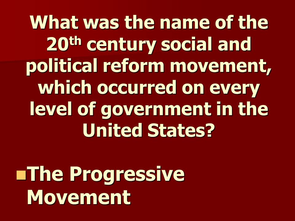 What was the name of the 20 th century social and political reform movement, which occurred on every level of government in the United States.