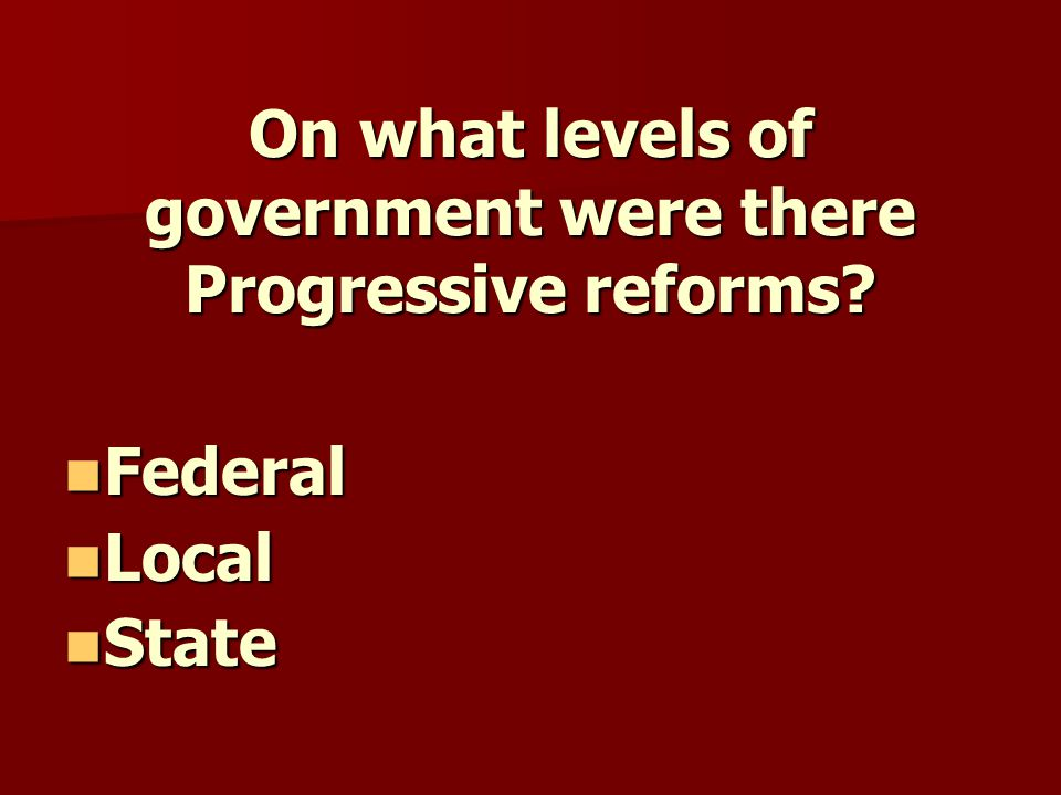 On what levels of government were there Progressive reforms.