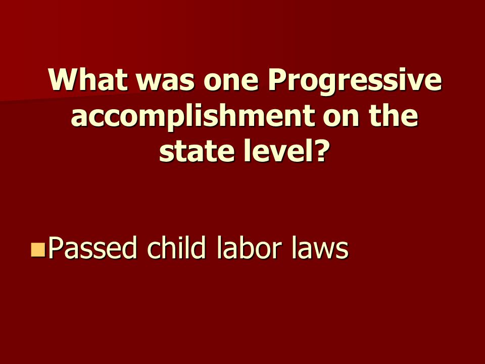 What was one Progressive accomplishment on the state level.