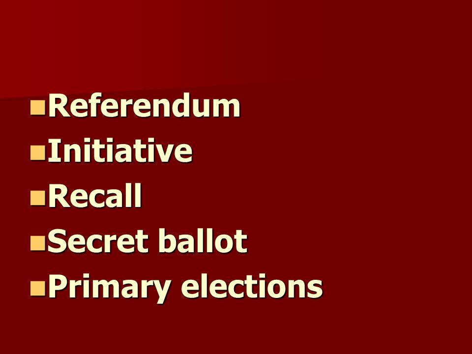 Referendum Referendum Initiative Initiative Recall Recall Secret ballot Secret ballot Primary elections Primary elections