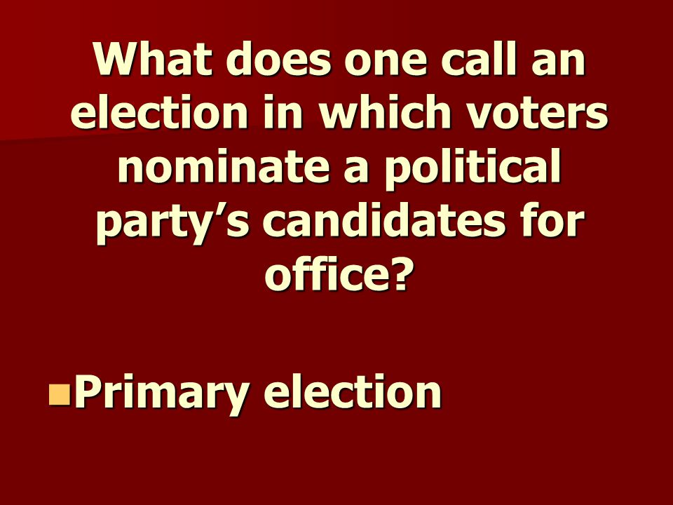 What does one call an election in which voters nominate a political party's candidates for office.
