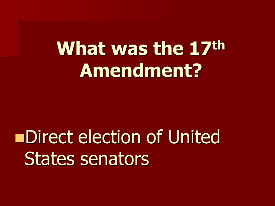 What was the 17 th Amendment.