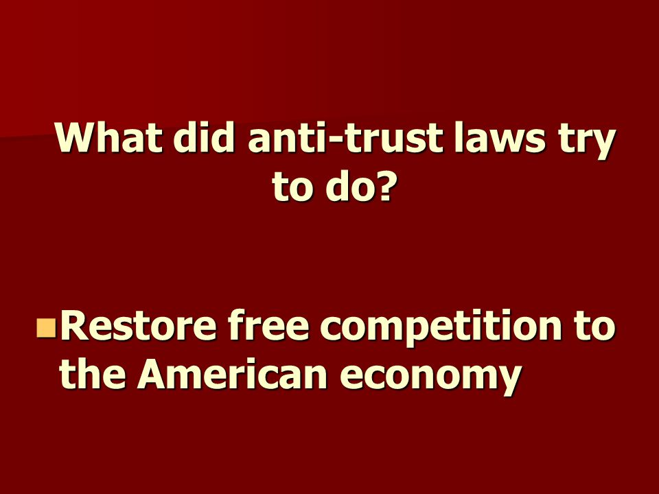 What did anti-trust laws try to do.