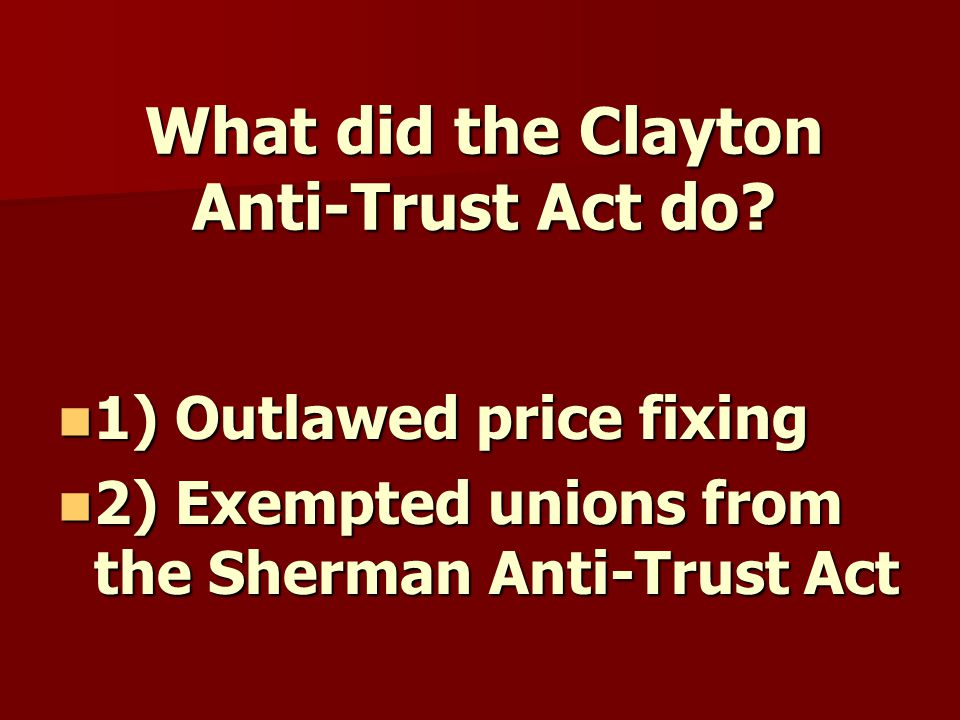 What did the Clayton Anti-Trust Act do.