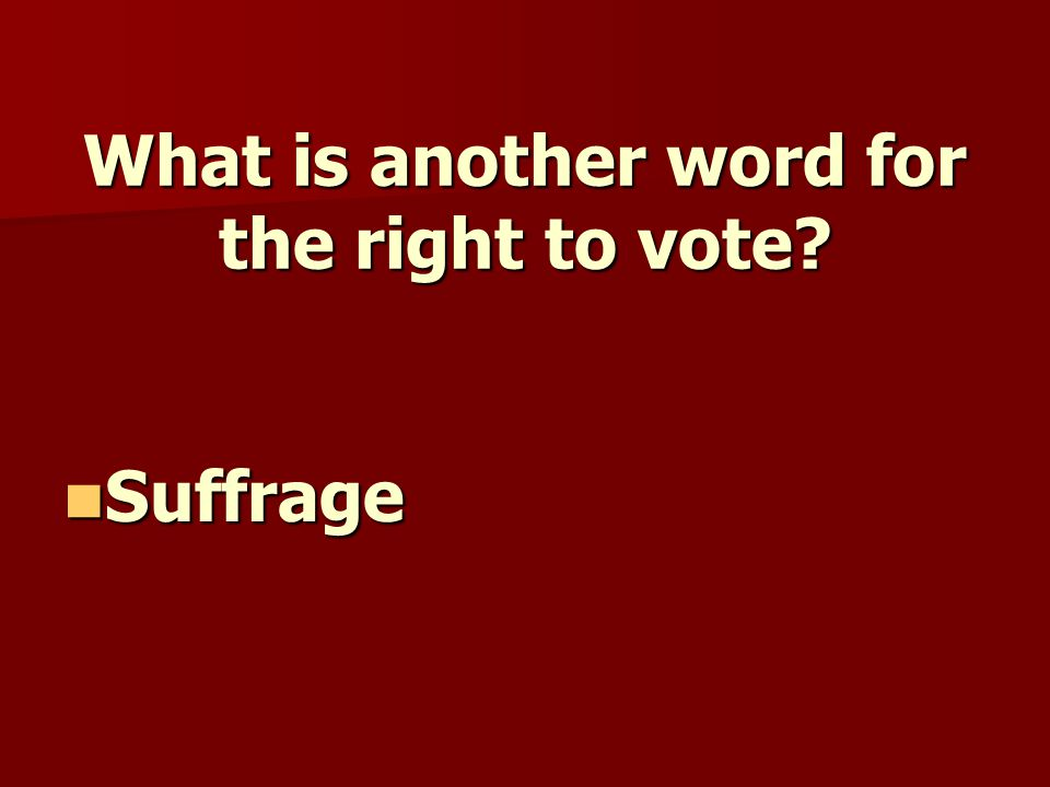 What is another word for the right to vote Suffrage Suffrage