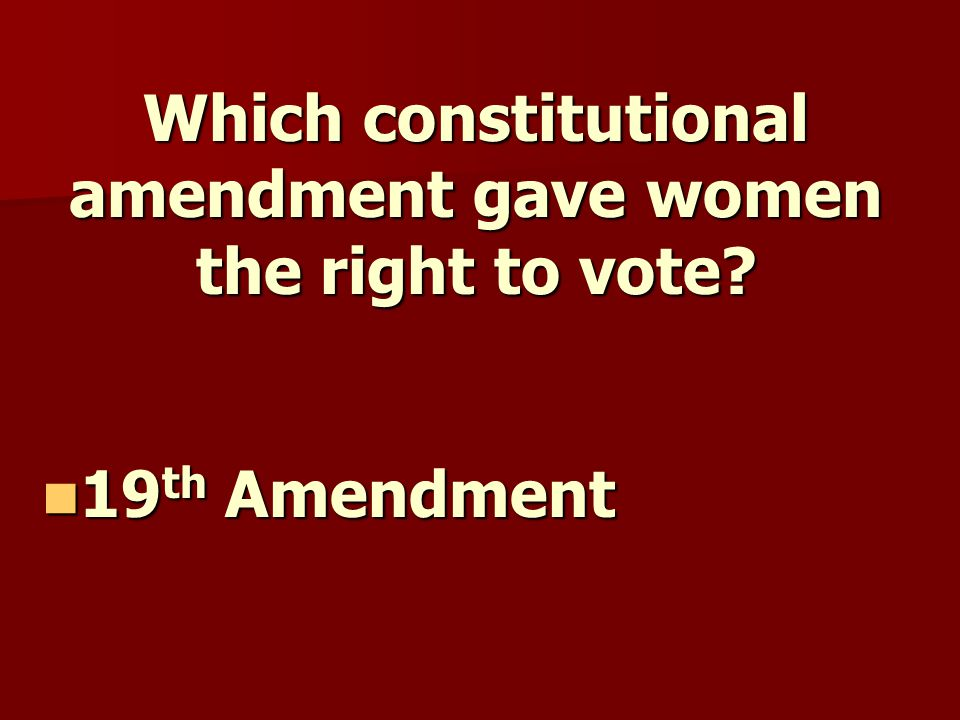 Which constitutional amendment gave women the right to vote 19 th Amendment 19 th Amendment