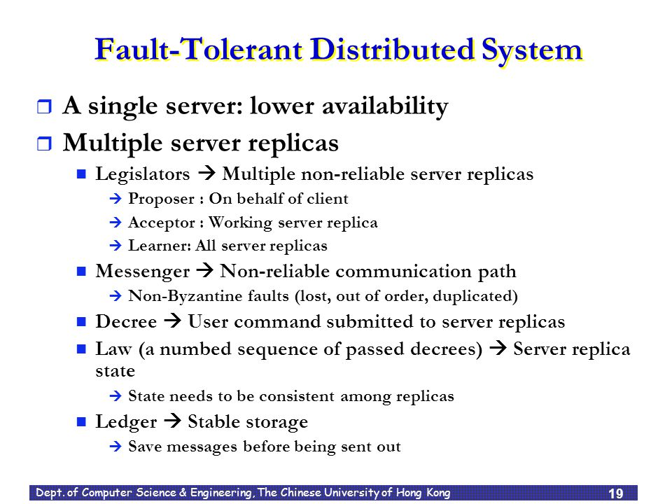 Dept. of Computer Science & Engineering, The Chinese University of Hong Kong Fault-Tolerant Distributed System  A single server: lower availability 