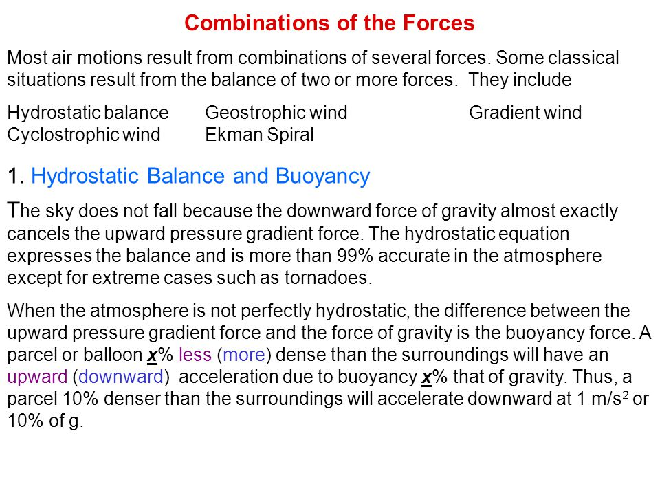 1. Hydrostatic Balance and Buoyancy T he sky does not fall because the downward force of gravity almost exactly cancels the upward pressure gradient f