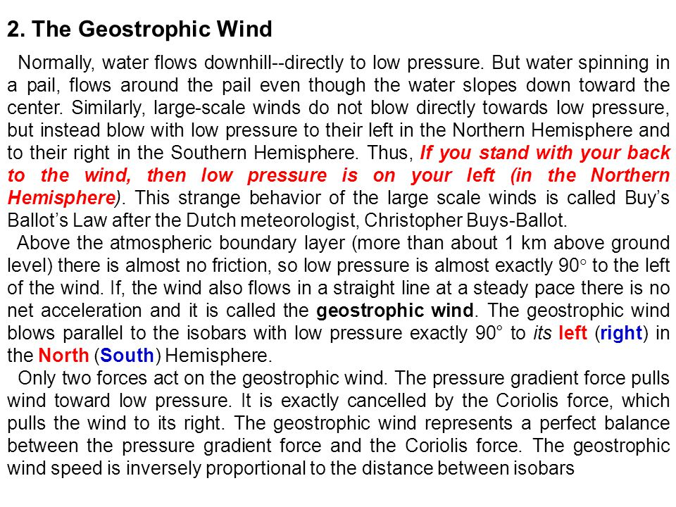 2. The Geostrophic Wind Normally, water flows downhill--directly to low pressure. But water spinning in a pail, flows around the pail even though the