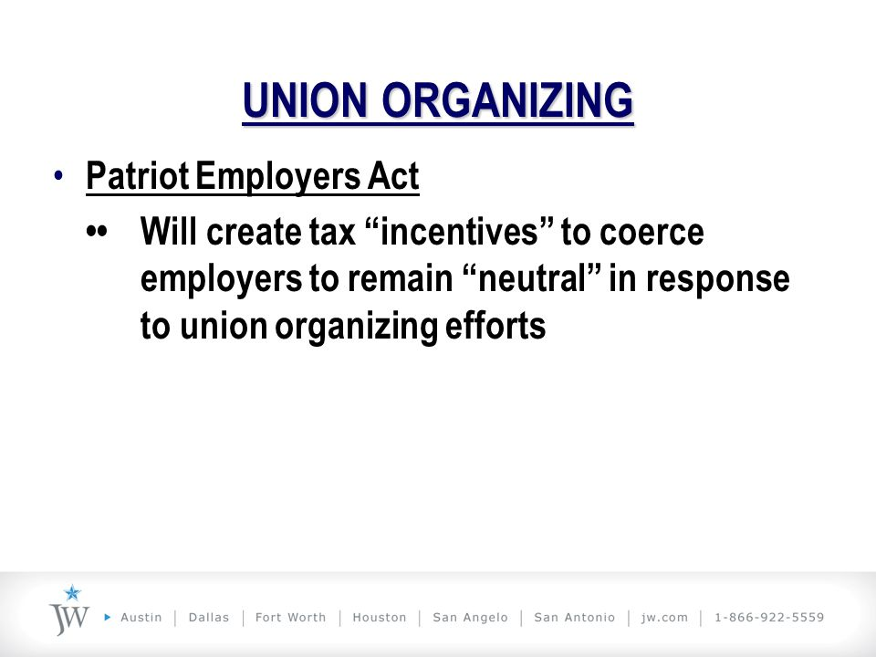 """UNION ORGANIZING Patriot Employers Act Will create tax """"incentives"""" to coerce employers to remain """"neutral"""" in response to union organizing efforts"""