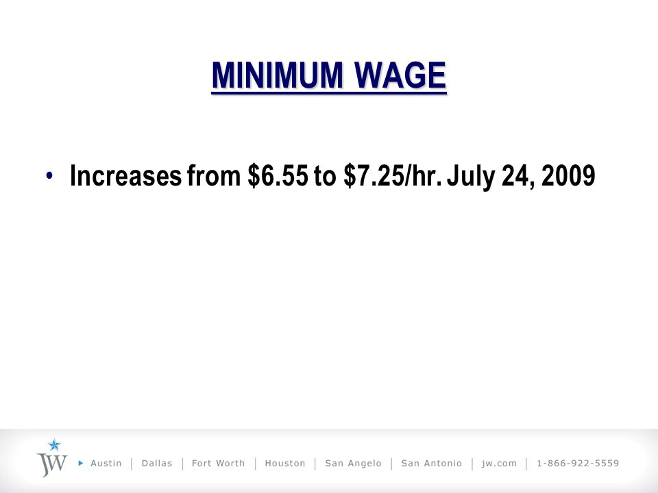 MINIMUM WAGE Increases from $6.55 to $7.25/hr. July 24, 2009