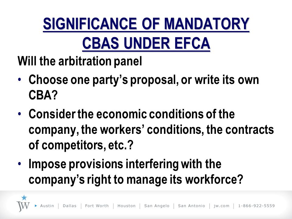 SIGNIFICANCE OF MANDATORY CBAS UNDER EFCA Will the arbitration panel Choose one party's proposal, or write its own CBA? Consider the economic conditio