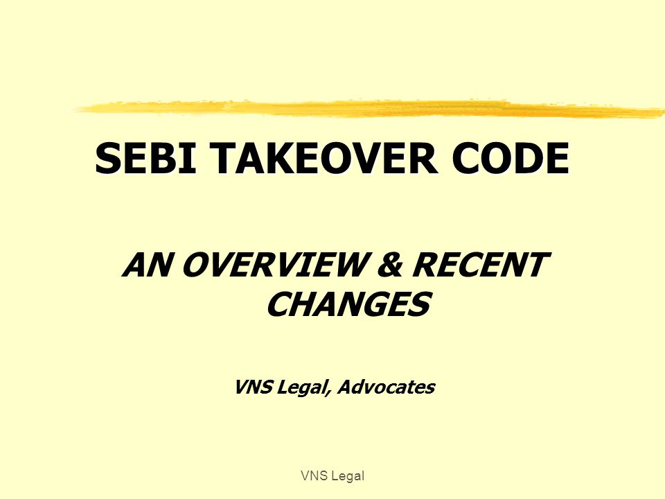 OBLIGATIONS OF TARGET COMPANY zNo matl changes during offer period unless spl resln thro postal ballot zConstitute committee of Indp Dirs to recommend on open offer & publish in papers + send to SEBI / S.Exch zMake available all info to acquirer VNS Legal