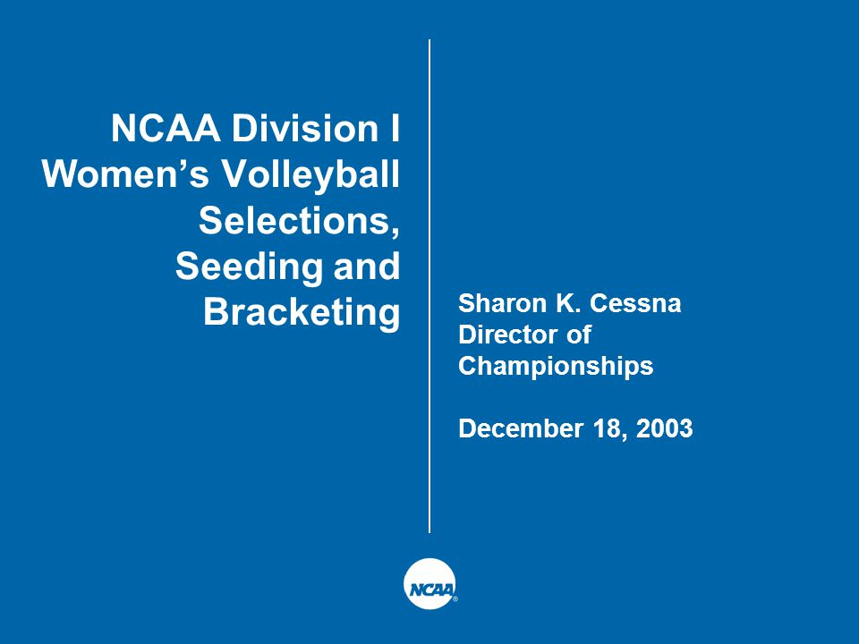 NCAA Division I Women's Volleyball Selections, Seeding and Bracketing Sharon K.