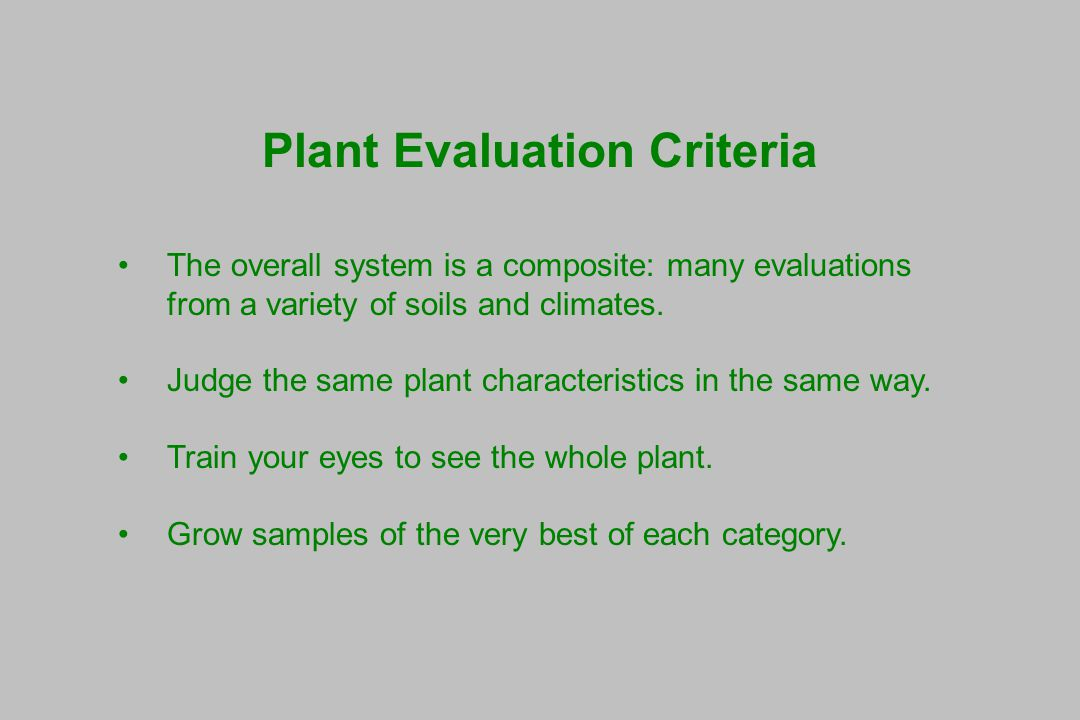 Plant Evaluation Criteria The overall system is a composite: many evaluations from a variety of soils and climates.