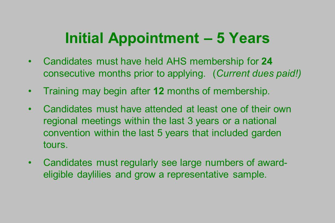 Initial Appointment – 5 Years Candidates must have held AHS membership for 24 consecutive months prior to applying.