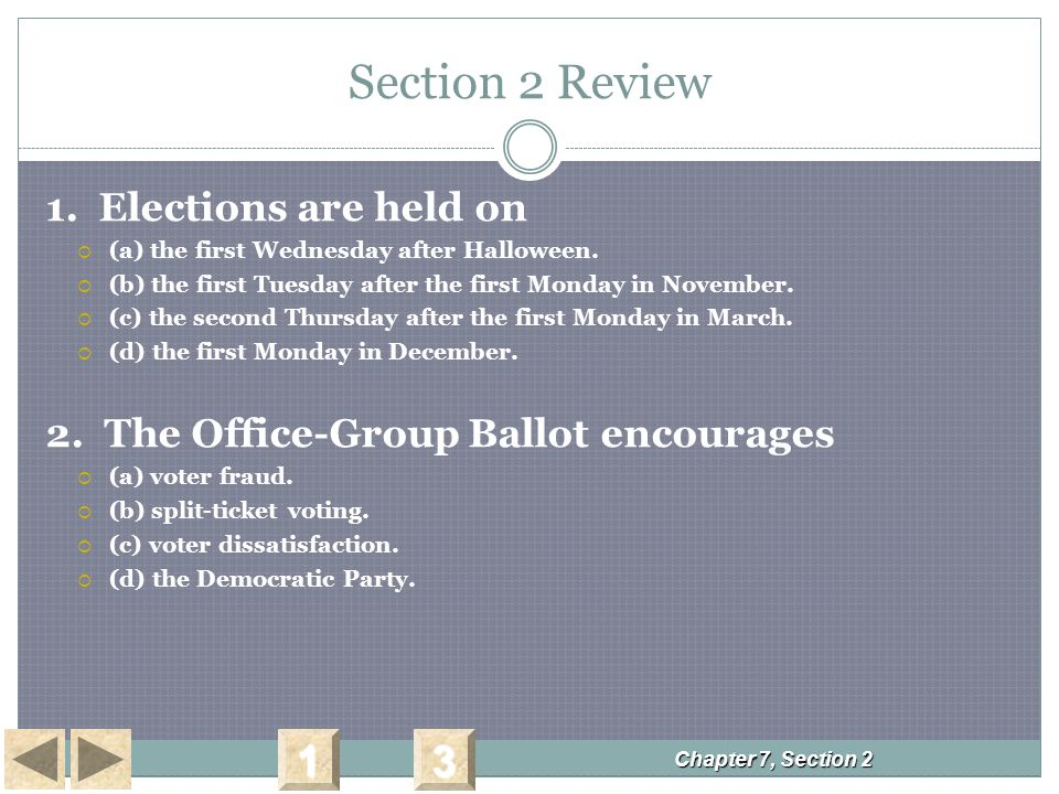 Section 2 Review 1. Elections are held on  (a) the first Wednesday after Halloween.