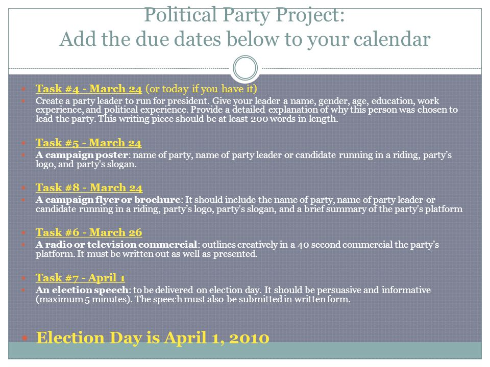 Political Party Project: Add the due dates below to your calendar Task #4 - March 24 (or today if you have it) Create a party leader to run for president.