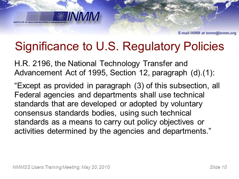Slide 10NMMSS Users Training Meeting; May 20, 2010 Significance to U.S. Regulatory Policies H.R. 2196, the National Technology Transfer and Advancemen