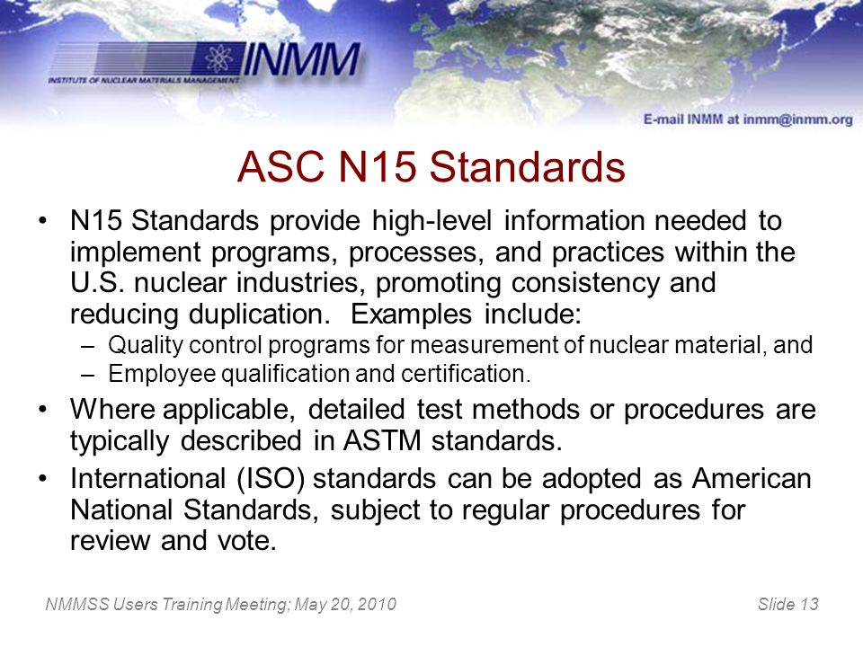 Slide 13NMMSS Users Training Meeting; May 20, 2010 ASC N15 Standards N15 Standards provide high-level information needed to implement programs, proces
