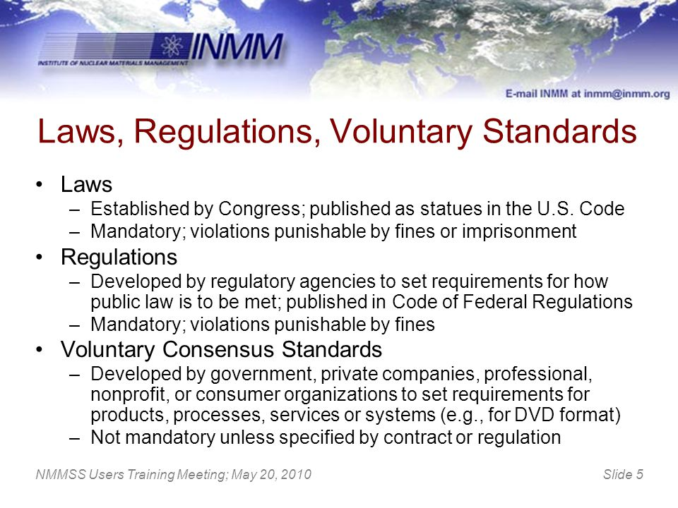 Slide 5NMMSS Users Training Meeting; May 20, 2010 Laws, Regulations, Voluntary Standards Laws –Established by Congress; published as statues in the U.
