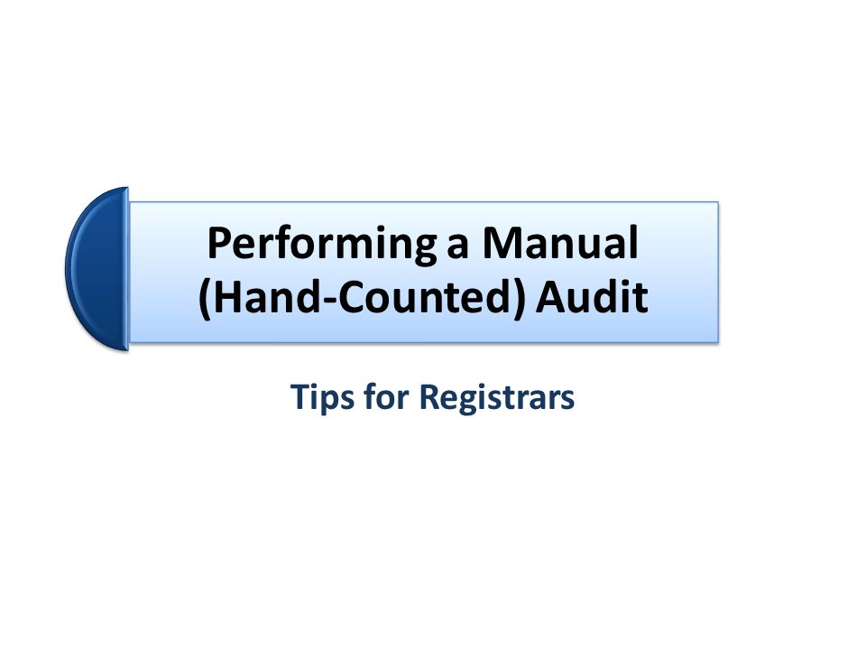 Performing a Manual (Hand-Counted) Audit Tips for Registrars
