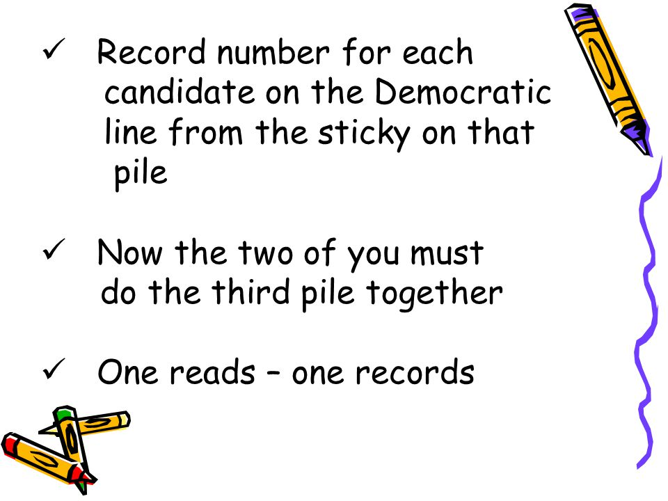 Record number for each candidate on the Democratic line from the sticky on that pile Now the two of you must do the third pile together One reads – on