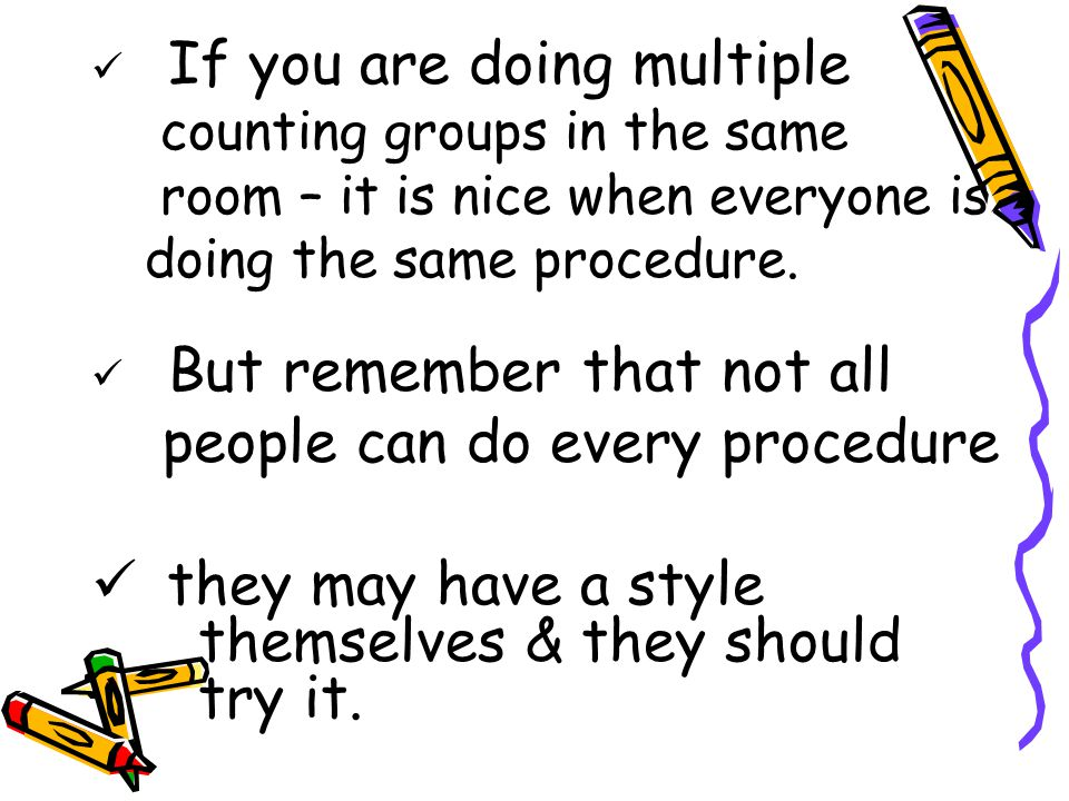 If you are doing multiple counting groups in the same room – it is nice when everyone is doing the same procedure.