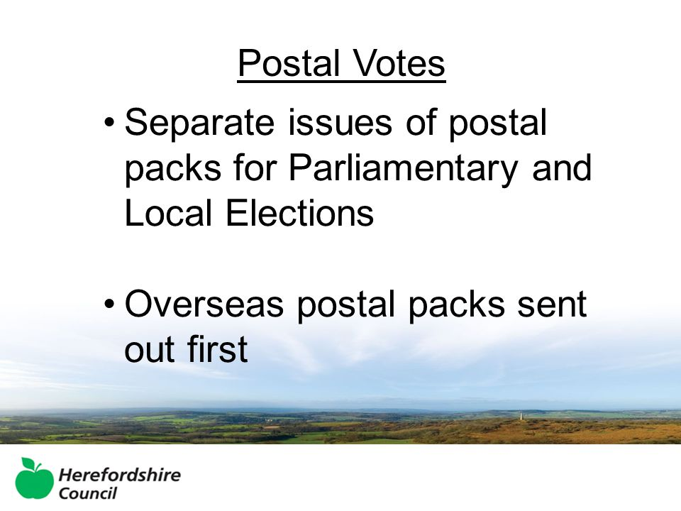 Postal Votes Separate issues of postal packs for Parliamentary and Local Elections Overseas postal packs sent out first
