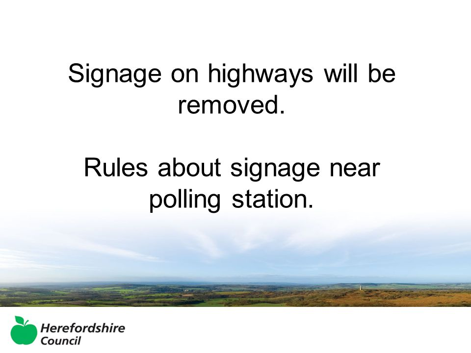 Signage on highways will be removed. Rules about signage near polling station.