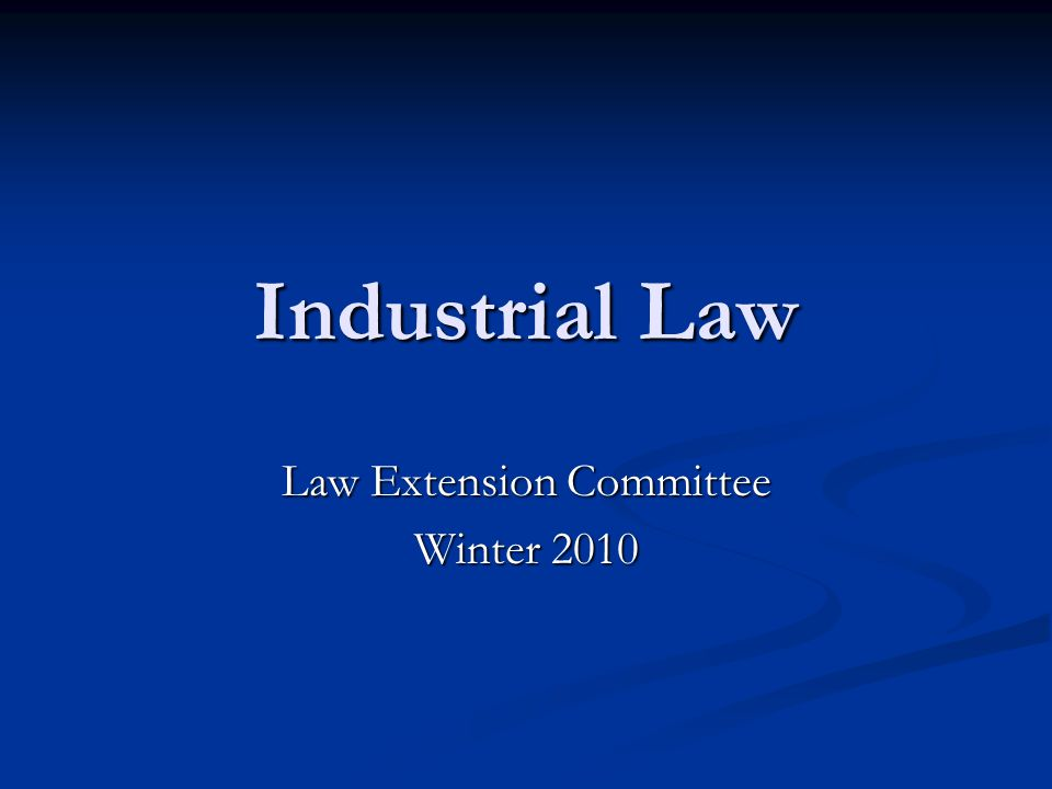 Industrial Law Law Extension Committee Winter 2010