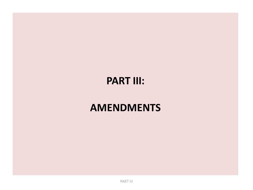 PART III: AMENDMENTS PART III