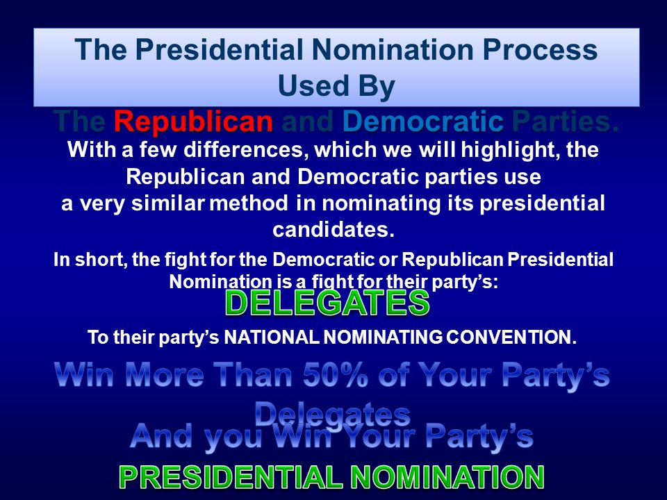 The Presidential Nomination Process Used By RepublicanDemocratic The Republican and Democratic Parties. The Presidential Nomination Process Used By Re