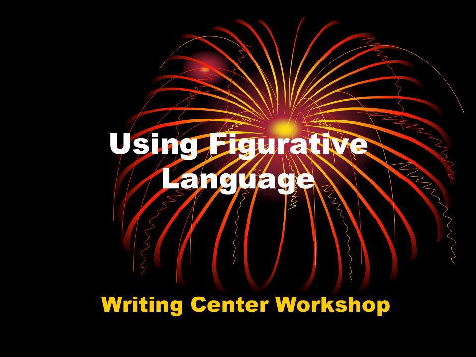 Using Figurative Language Writing Center Workshop