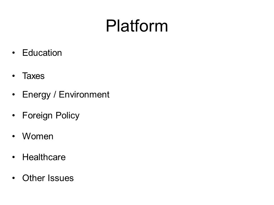 Platform Education Taxes Energy / Environment Foreign Policy Women Healthcare Other Issues
