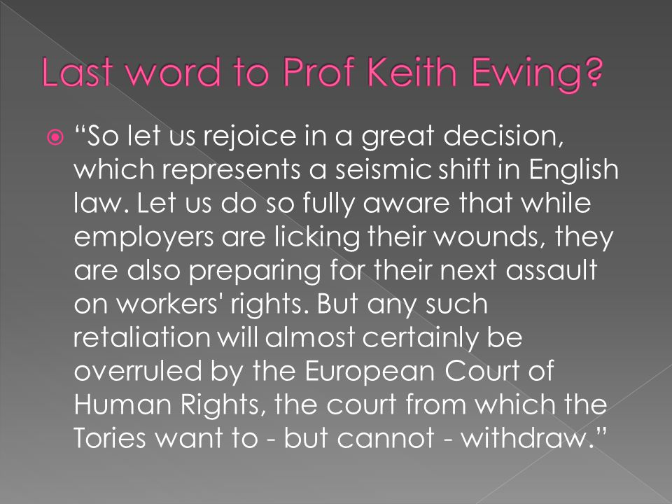 So let us rejoice in a great decision, which represents a seismic shift in English law.