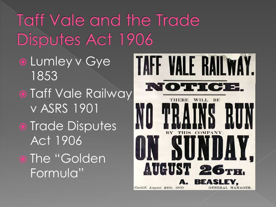 Lumley v Gye 1853  Taff Vale Railway v ASRS 1901  Trade Disputes Act 1906  The Golden Formula