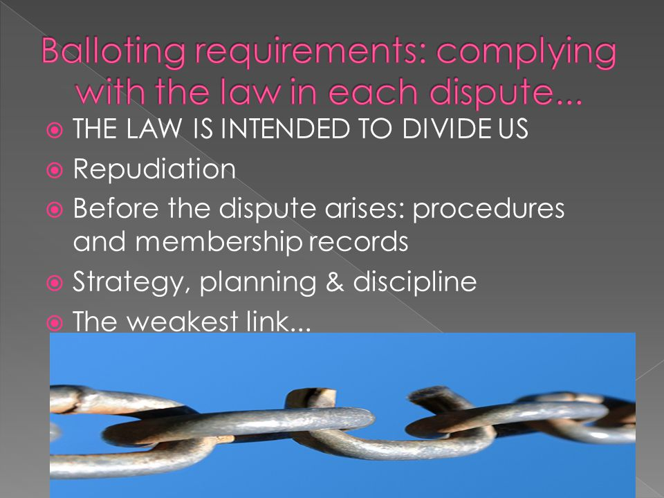  THE LAW IS INTENDED TO DIVIDE US  Repudiation  Before the dispute arises: procedures and membership records  Strategy, planning & discipline  The weakest link...