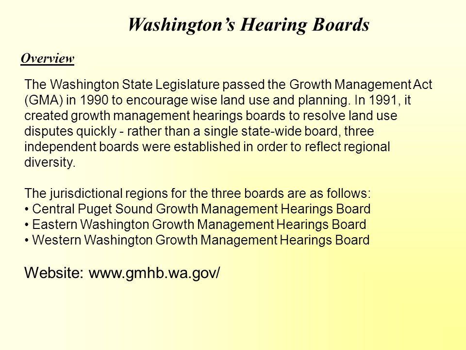 Washington's Hearing Boards Overview The Washington State Legislature passed the Growth Management Act (GMA) in 1990 to encourage wise land use and planning.
